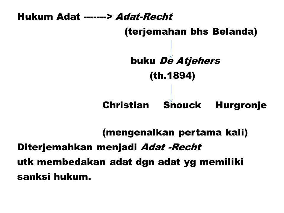 Hukum Adat -------> Adat-Recht (terjemahan bhs Belanda) buku De Atjehers (th.1894) Christian Snouck Hurgronje (mengenalkan pertama kali) Diterjemahkan