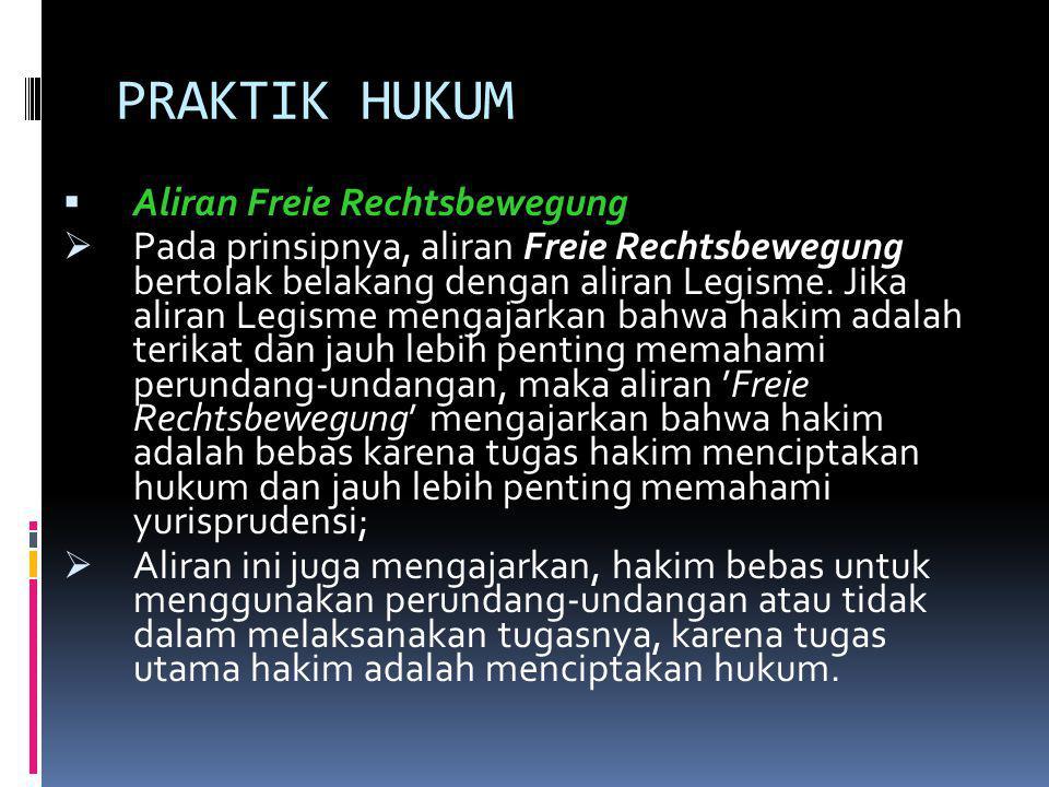 PRAKTIK HUKUM  Aliran Freie Rechtsbewegung  Pada prinsipnya, aliran Freie Rechtsbewegung bertolak belakang dengan aliran Legisme. Jika aliran Legism