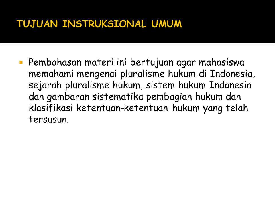  Pembahasan materi ini bertujuan agar mahasiswa memahami mengenai pluralisme hukum di Indonesia, sejarah pluralisme hukum, sistem hukum Indonesia dan