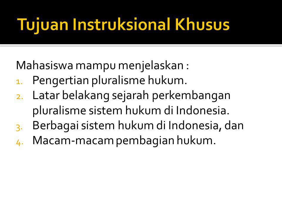 Mahasiswa mampu menjelaskan : 1. Pengertian pluralisme hukum. 2. Latar belakang sejarah perkembangan pluralisme sistem hukum di Indonesia. 3. Berbagai
