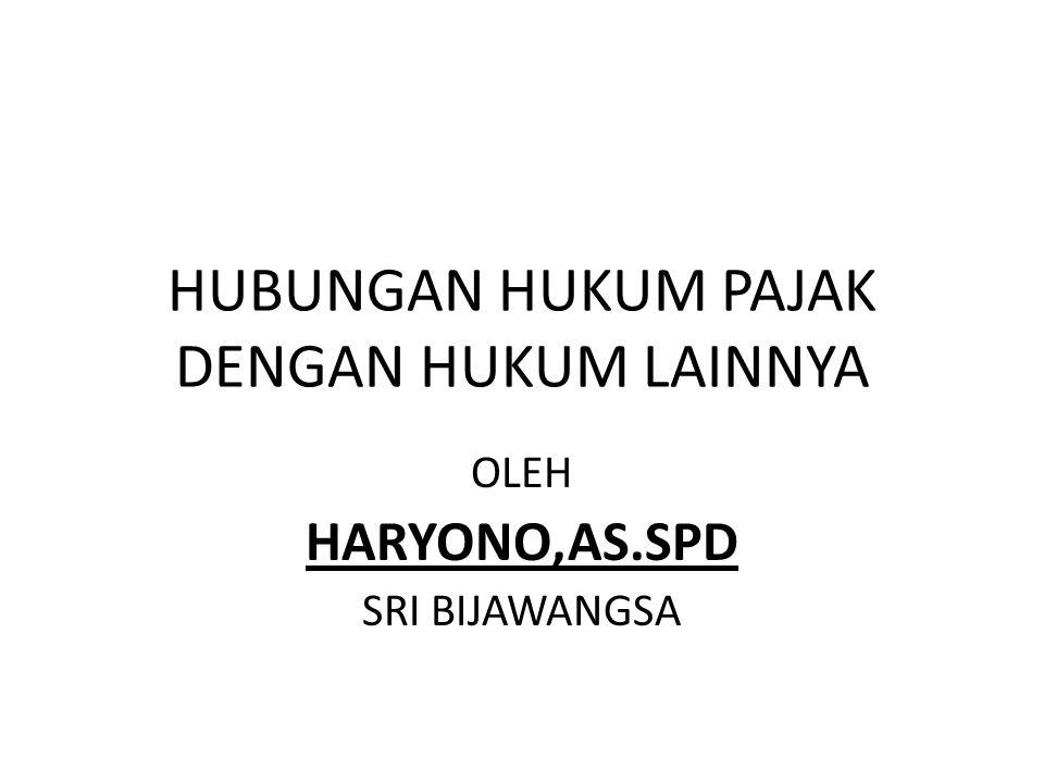 HUBUNGAN HUKUM PAJAK DENGAN HUKUM LAINNYA OLEH HARYONO,AS.SPD SRI BIJAWANGSA