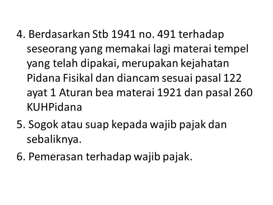 4. Berdasarkan Stb 1941 no. 491 terhadap seseorang yang memakai lagi materai tempel yang telah dipakai, merupakan kejahatan Pidana Fisikal dan diancam