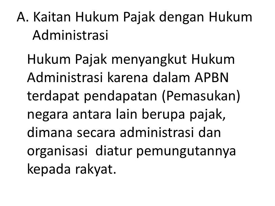 A. Kaitan Hukum Pajak dengan Hukum Administrasi Hukum Pajak menyangkut Hukum Administrasi karena dalam APBN terdapat pendapatan (Pemasukan) negara ant