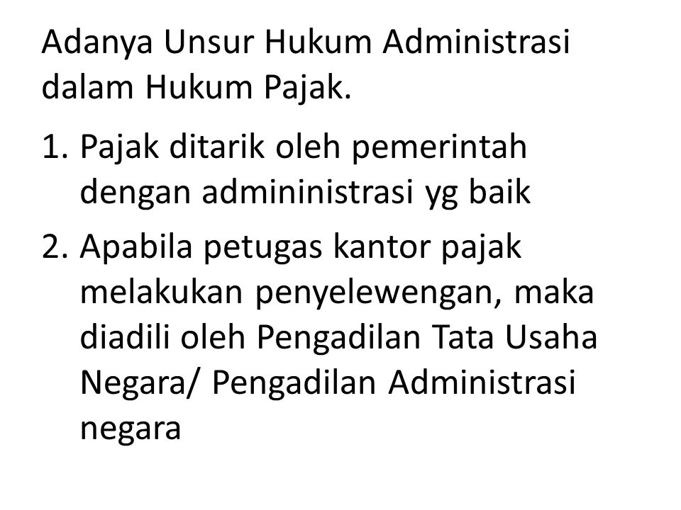 Adanya Unsur Hukum Administrasi dalam Hukum Pajak. 1.Pajak ditarik oleh pemerintah dengan admininistrasi yg baik 2.Apabila petugas kantor pajak melaku