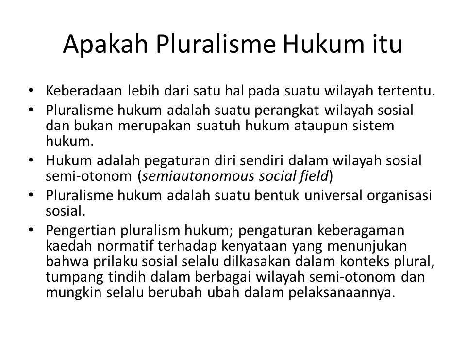 Apakah Pluralisme Hukum itu Keberadaan lebih dari satu hal pada suatu wilayah tertentu. Pluralisme hukum adalah suatu perangkat wilayah sosial dan buk