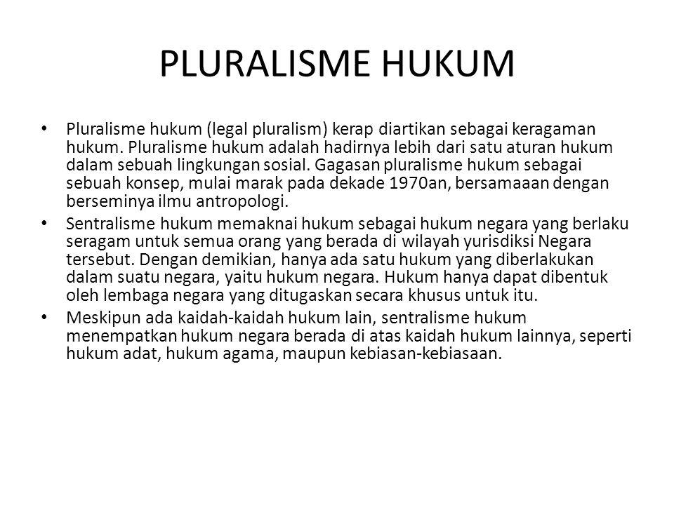 PLURALISME HUKUM Pluralisme hukum (legal pluralism) kerap diartikan sebagai keragaman hukum. Pluralisme hukum adalah hadirnya lebih dari satu aturan h