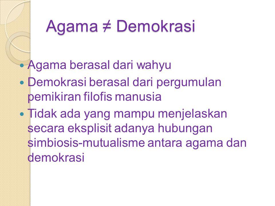 Tetapi... Dalam kaitan yang bersifat dialektis agama dan demokrasi saling mendukung.