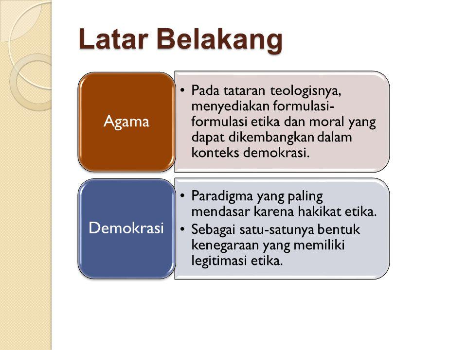 Pada tataran teologisnya, menyediakan formulasi- formulasi etika dan moral yang dapat dikembangkan dalam konteks demokrasi.