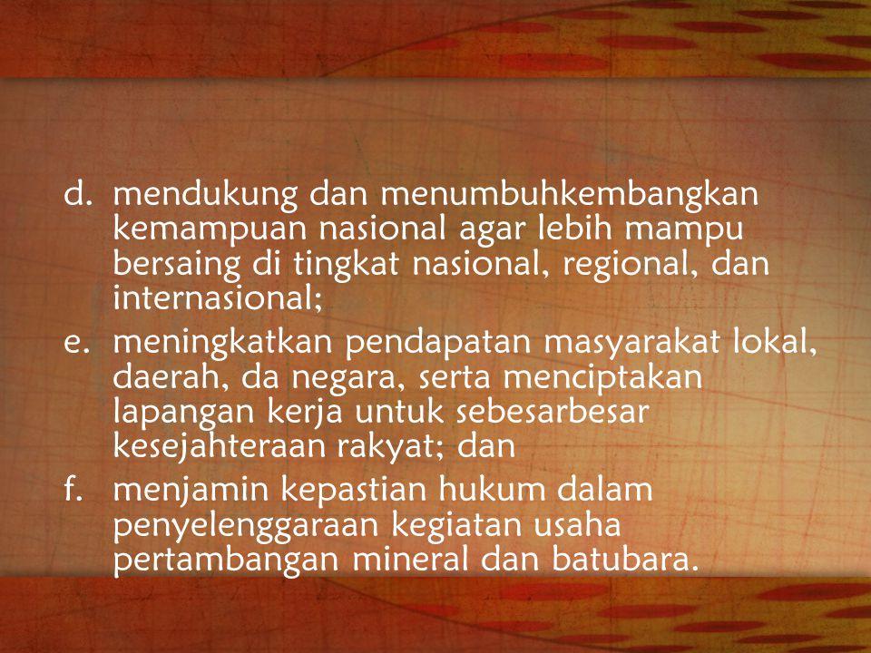 d.mendukung dan menumbuhkembangkan kemampuan nasional agar lebih mampu bersaing di tingkat nasional, regional, dan internasional; e.meningkatkan penda