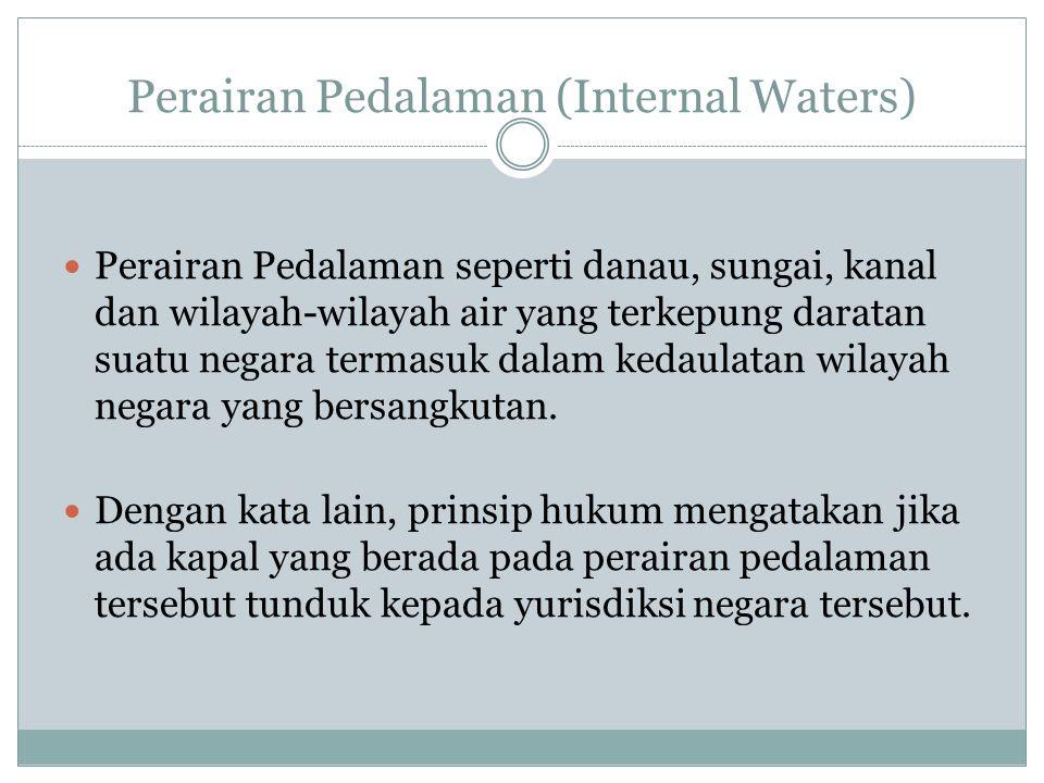 Perairan Pedalaman (Internal Waters) Perairan Pedalaman seperti danau, sungai, kanal dan wilayah-wilayah air yang terkepung daratan suatu negara terma