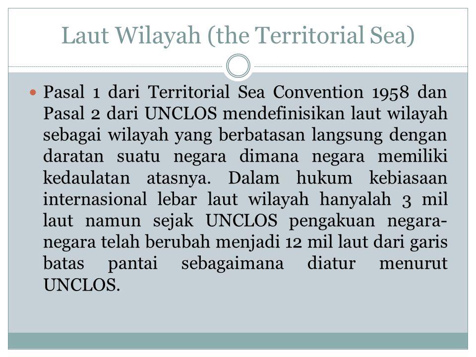 Laut Wilayah (the Territorial Sea) Pasal 1 dari Territorial Sea Convention 1958 dan Pasal 2 dari UNCLOS mendefinisikan laut wilayah sebagai wilayah ya