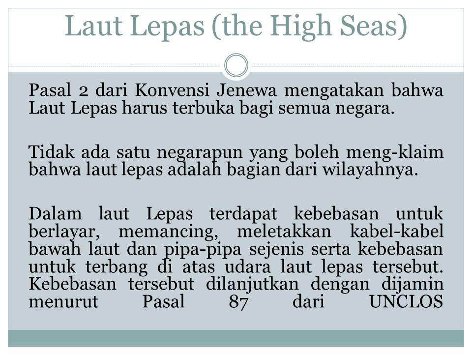 Laut Lepas (the High Seas) Pasal 2 dari Konvensi Jenewa mengatakan bahwa Laut Lepas harus terbuka bagi semua negara. Tidak ada satu negarapun yang bol