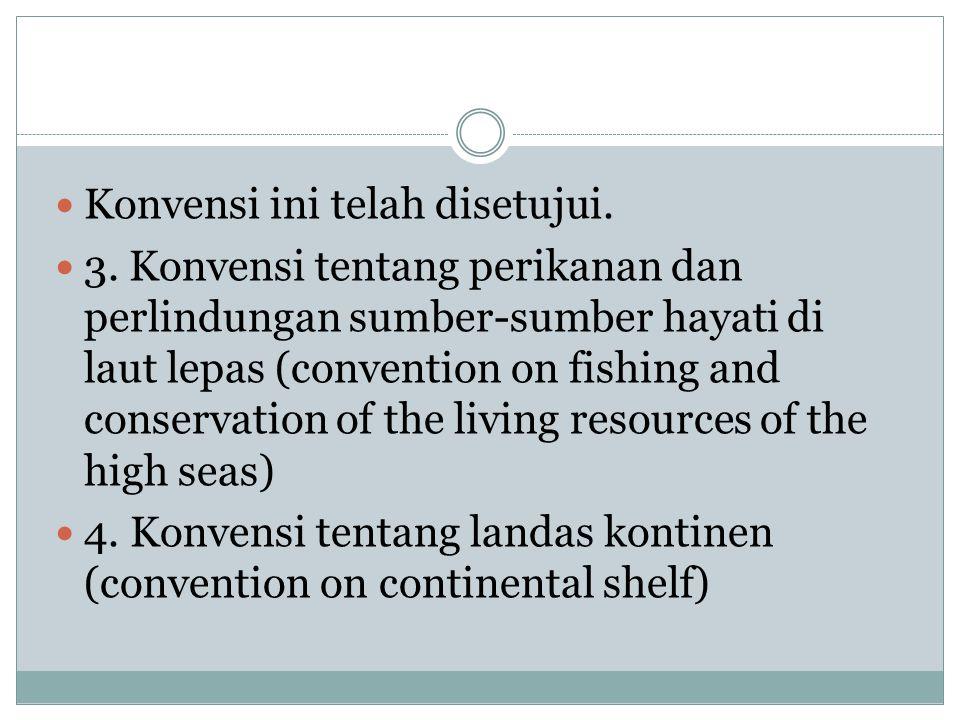 Konvensi ini telah disetujui. 3. Konvensi tentang perikanan dan perlindungan sumber-sumber hayati di laut lepas (convention on fishing and conservatio