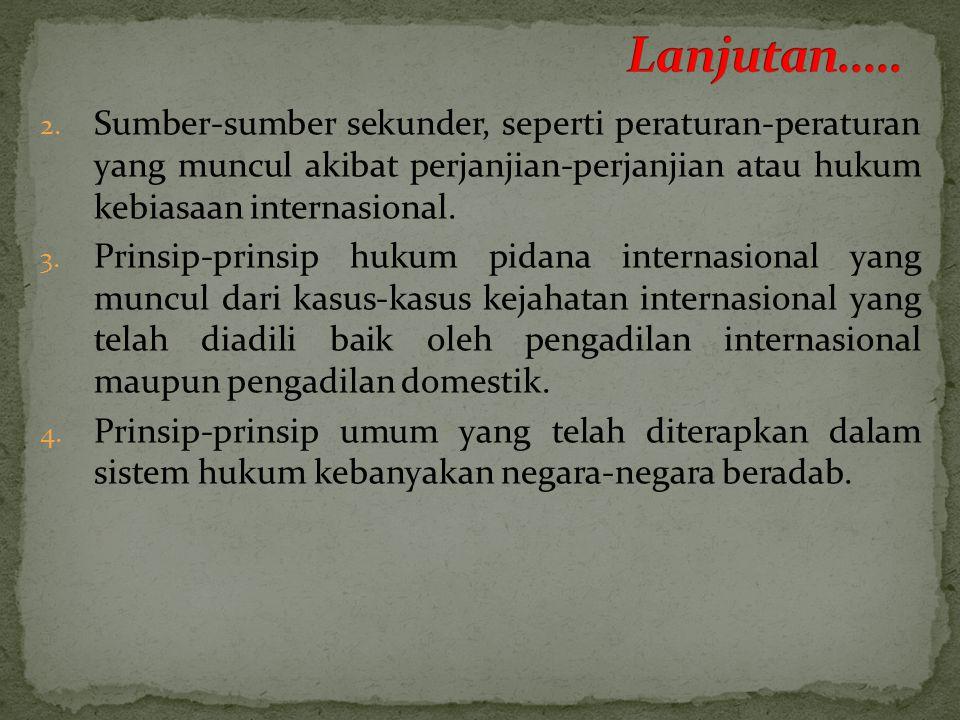 2. Sumber-sumber sekunder, seperti peraturan-peraturan yang muncul akibat perjanjian-perjanjian atau hukum kebiasaan internasional. 3. Prinsip-prinsip