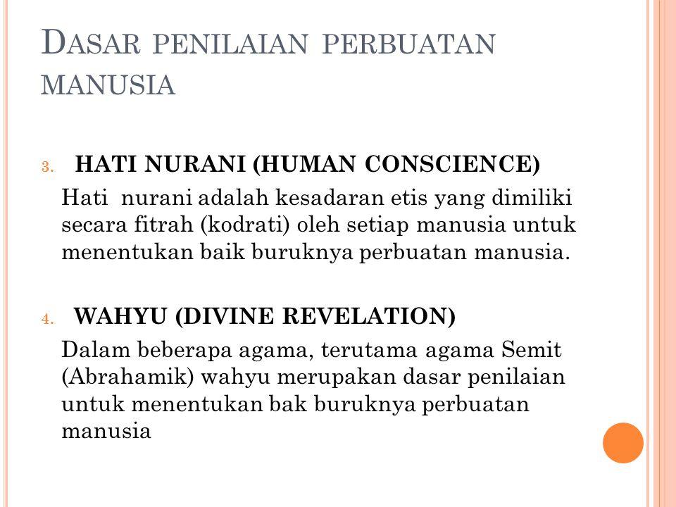 D ASAR PENILAIAN PERBUATAN MANUSIA 3. HATI NURANI (HUMAN CONSCIENCE) Hati nurani adalah kesadaran etis yang dimiliki secara fitrah (kodrati) oleh seti