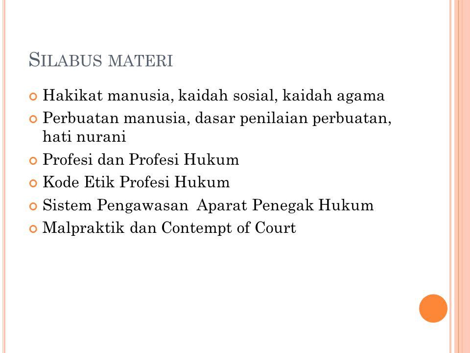 S ILABUS MATERI Hakikat manusia, kaidah sosial, kaidah agama Perbuatan manusia, dasar penilaian perbuatan, hati nurani Profesi dan Profesi Hukum Kode