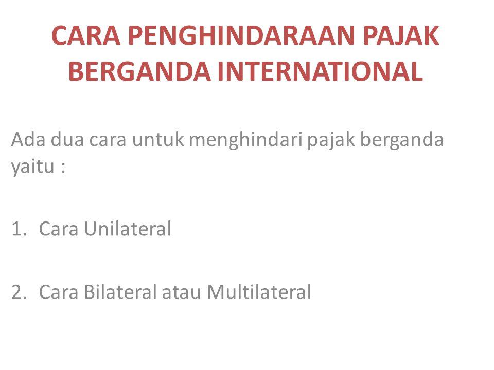 CARA PENGHINDARAAN PAJAK BERGANDA INTERNATIONAL Ada dua cara untuk menghindari pajak berganda yaitu : 1.Cara Unilateral 2.Cara Bilateral atau Multilat