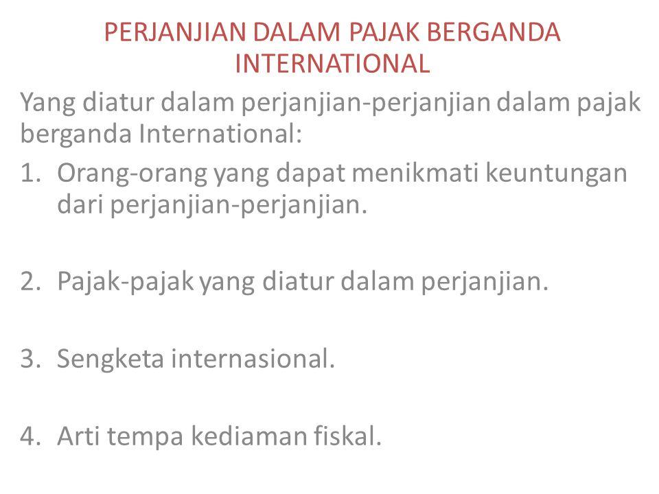 PERJANJIAN DALAM PAJAK BERGANDA INTERNATIONAL Yang diatur dalam perjanjian-perjanjian dalam pajak berganda International: 1.Orang-orang yang dapat men