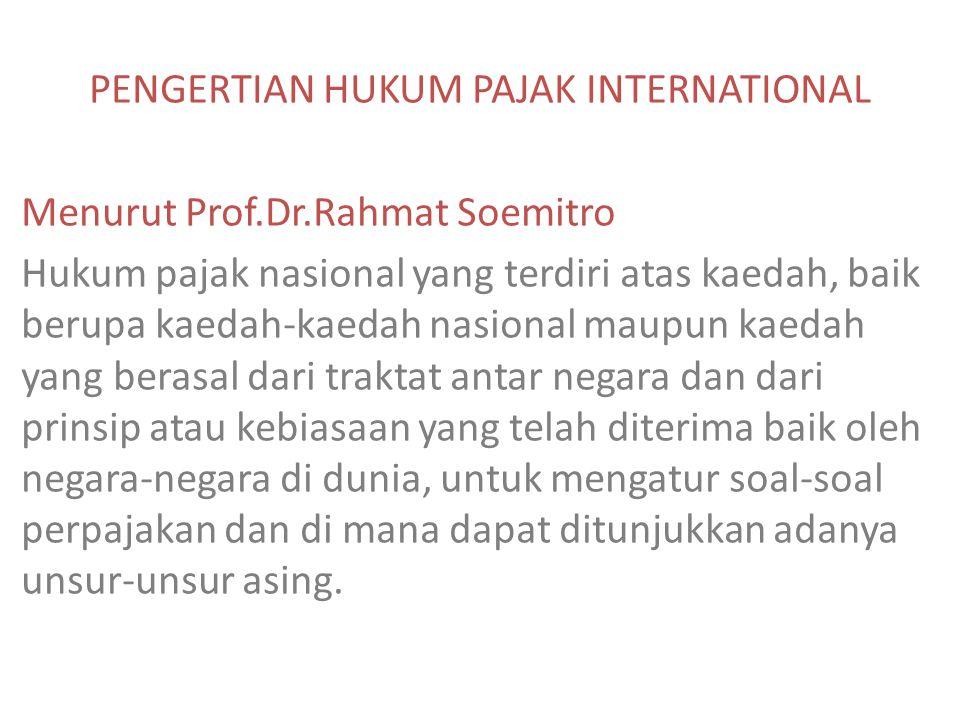 PENGERTIAN HUKUM PAJAK INTERNATIONAL Menurut Prof.Dr.Rahmat Soemitro Hukum pajak nasional yang terdiri atas kaedah, baik berupa kaedah-kaedah nasional