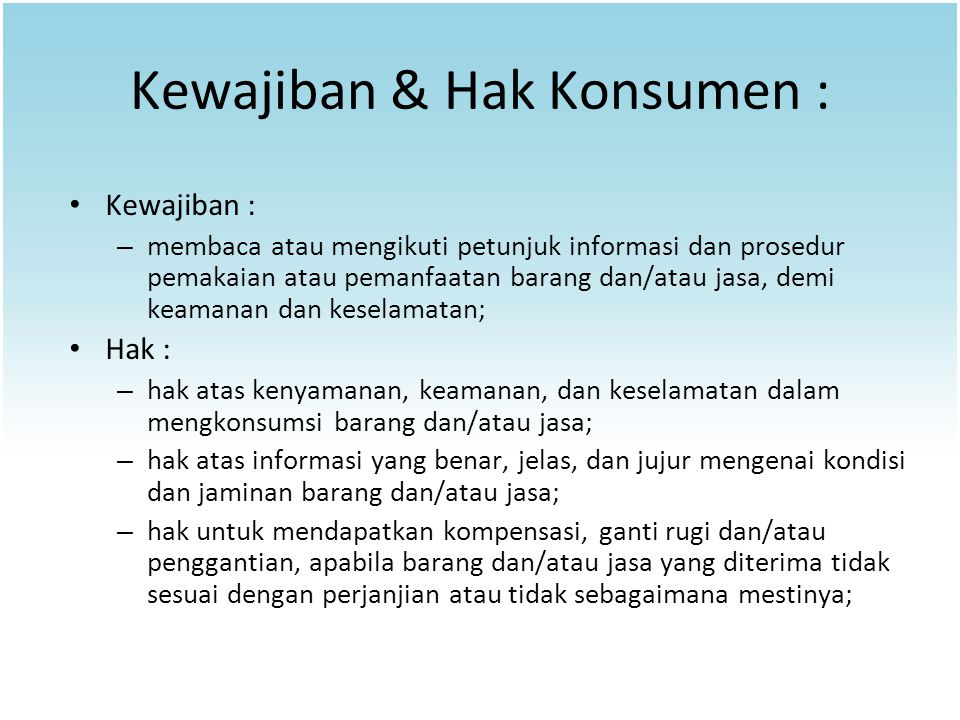 Kewajiban & Hak Konsumen : Kewajiban : – membaca atau mengikuti petunjuk informasi dan prosedur pemakaian atau pemanfaatan barang dan/atau jasa, demi