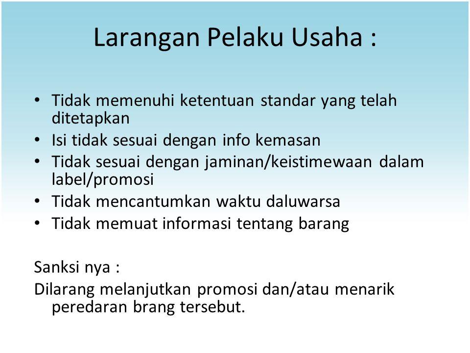 Larangan Pelaku Usaha : Tidak memenuhi ketentuan standar yang telah ditetapkan Isi tidak sesuai dengan info kemasan Tidak sesuai dengan jaminan/keisti