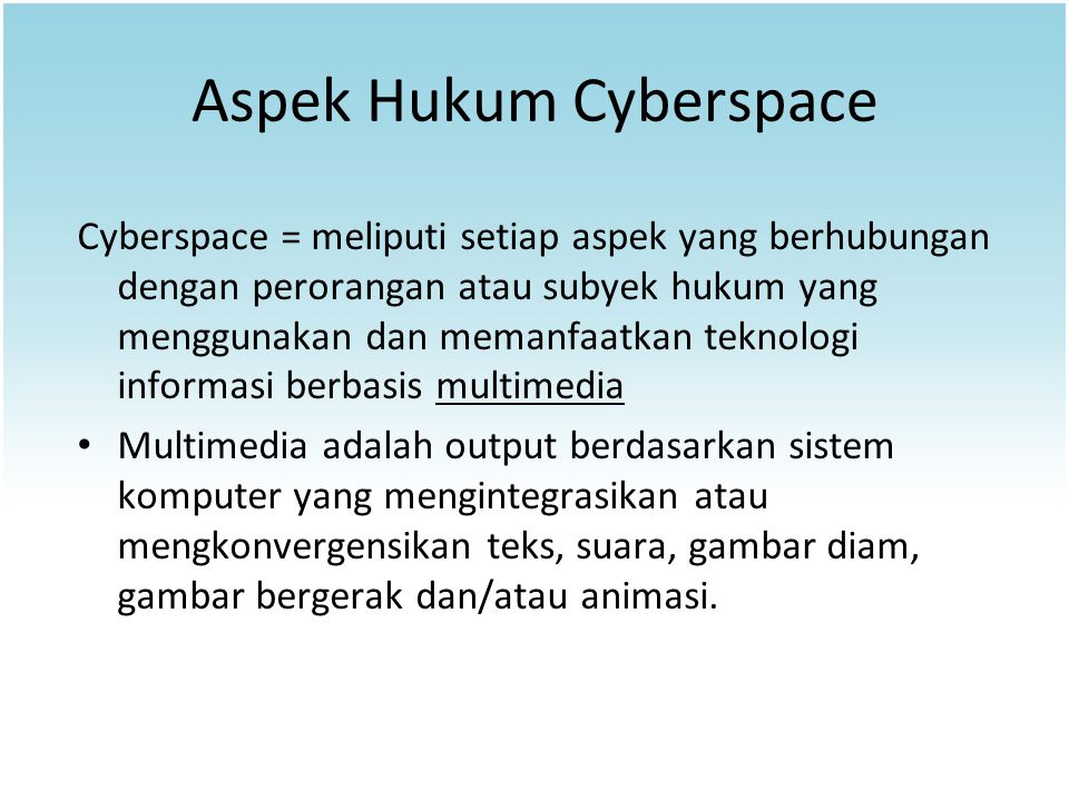 Aspek Hukum Cyberspace Cyberspace = meliputi setiap aspek yang berhubungan dengan perorangan atau subyek hukum yang menggunakan dan memanfaatkan tekno