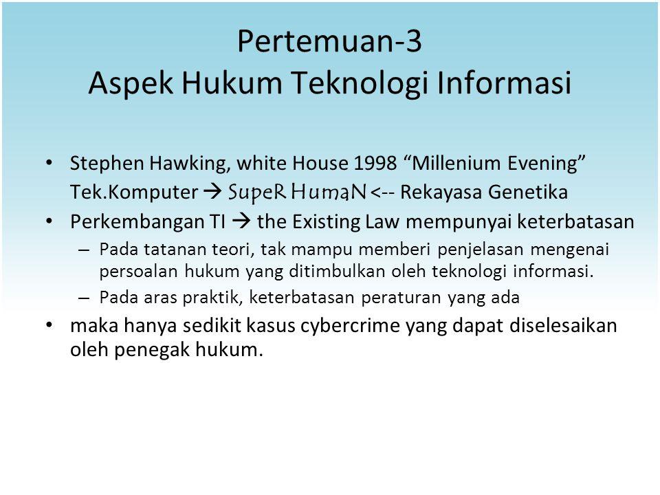 """Pertemuan-3 Aspek Hukum Teknologi Informasi Stephen Hawking, white House 1998 """"Millenium Evening"""" Tek.Komputer  SupeR HumaN <-- Rekayasa Genetika Per"""