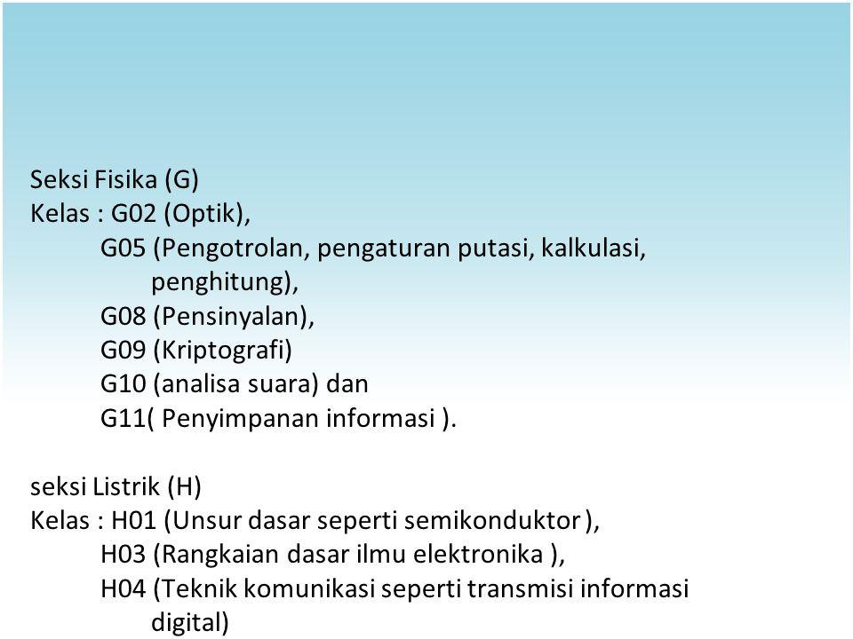 Seksi Fisika (G) Kelas : G02 (Optik), G05 (Pengotrolan, pengaturan putasi, kalkulasi, penghitung), G08 (Pensinyalan), G09 (Kriptografi) G10 (analisa s