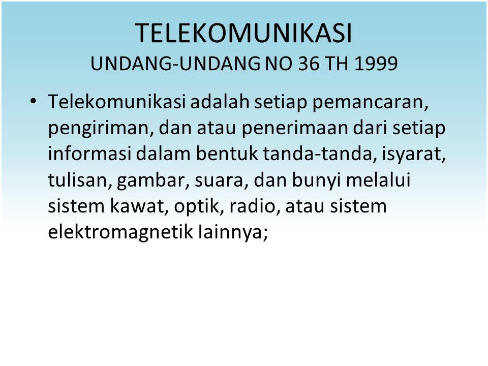 TELEKOMUNIKASI UNDANG-UNDANG NO 36 TH 1999 Telekomunikasi adalah setiap pemancaran, pengiriman, dan atau penerimaan dari setiap informasi dalam bentuk