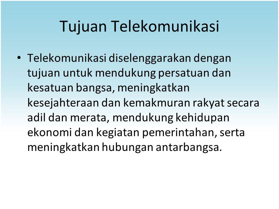 Tujuan Telekomunikasi Telekomunikasi diselenggarakan dengan tujuan untuk mendukung persatuan dan kesatuan bangsa, meningkatkan kesejahteraan dan kemak