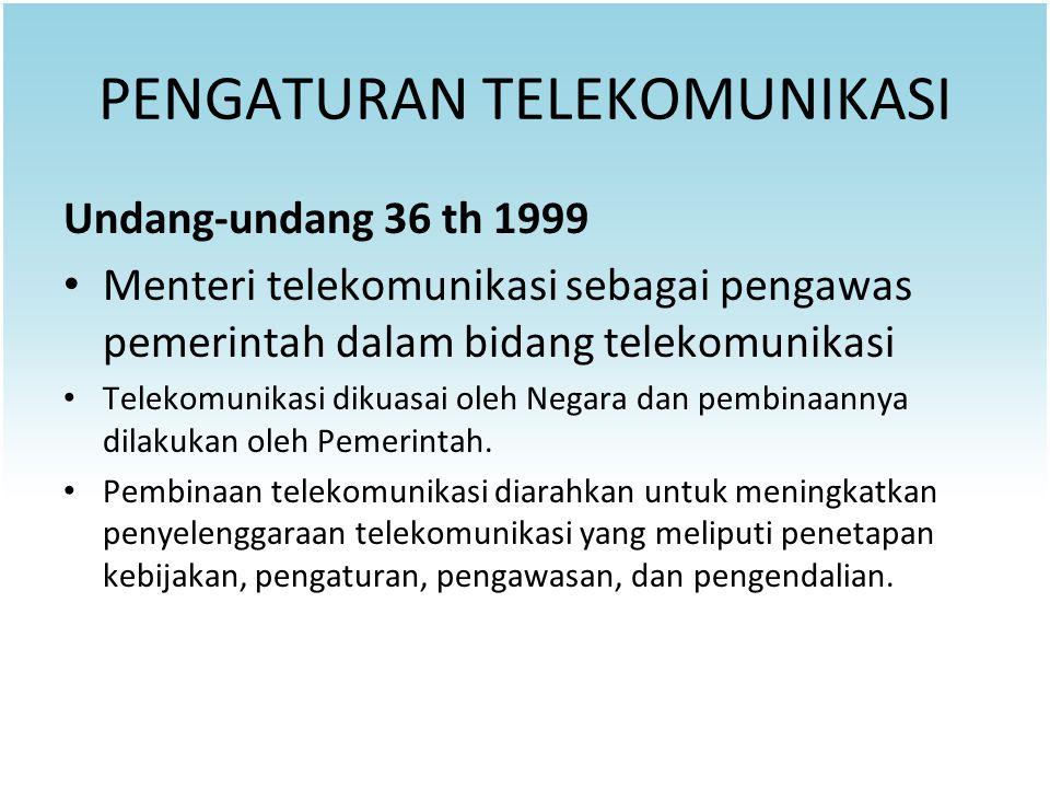 PENGATURAN TELEKOMUNIKASI Undang-undang 36 th 1999 Menteri telekomunikasi sebagai pengawas pemerintah dalam bidang telekomunikasi Telekomunikasi dikua