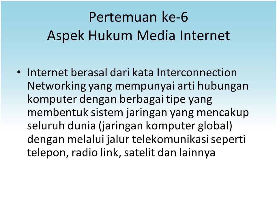 Pertemuan ke-6 Aspek Hukum Media Internet Internet berasal dari kata Interconnection Networking yang mempunyai arti hubungan komputer dengan berbagai