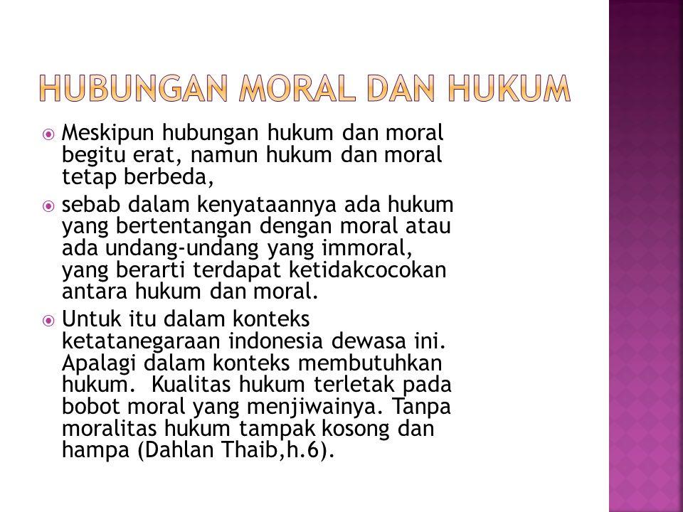  Meskipun hubungan hukum dan moral begitu erat, namun hukum dan moral tetap berbeda,  sebab dalam kenyataannya ada hukum yang bertentangan dengan mo