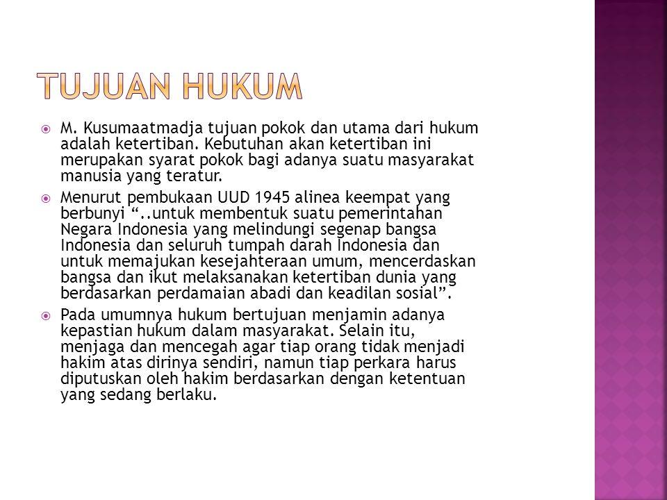  M. Kusumaatmadja tujuan pokok dan utama dari hukum adalah ketertiban. Kebutuhan akan ketertiban ini merupakan syarat pokok bagi adanya suatu masyara