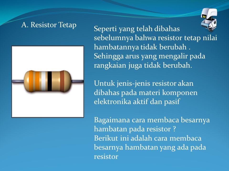 A. Resistor Tetap Seperti yang telah dibahas sebelumnya bahwa resistor tetap nilai hambatannya tidak berubah. Sehingga arus yang mengalir pada rangkai