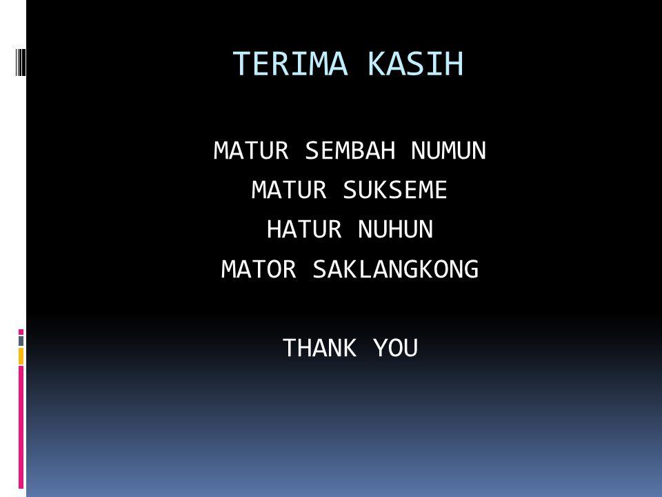 TERIMA KASIH MATUR SEMBAH NUMUN MATUR SUKSEME HATUR NUHUN MATOR SAKLANGKONG THANK YOU