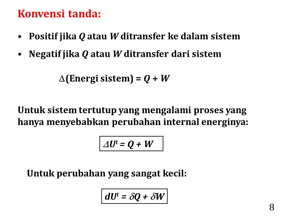 8  (Energi sistem) = Q + W Untuk sistem tertutup yang mengalami proses yang hanya menyebabkan perubahan internal energinya:  U t = Q + W Untuk perub