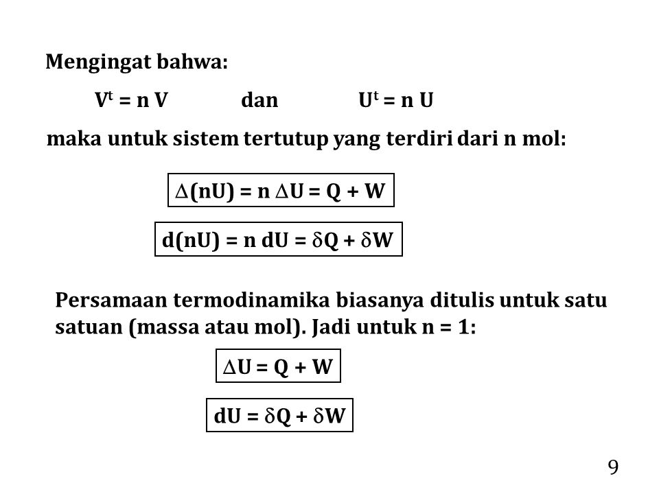 9 Persamaan termodinamika biasanya ditulis untuk satu satuan (massa atau mol). Jadi untuk n = 1:  U = Q + W dU =  Q +  W Mengingat bahwa: V t = n V