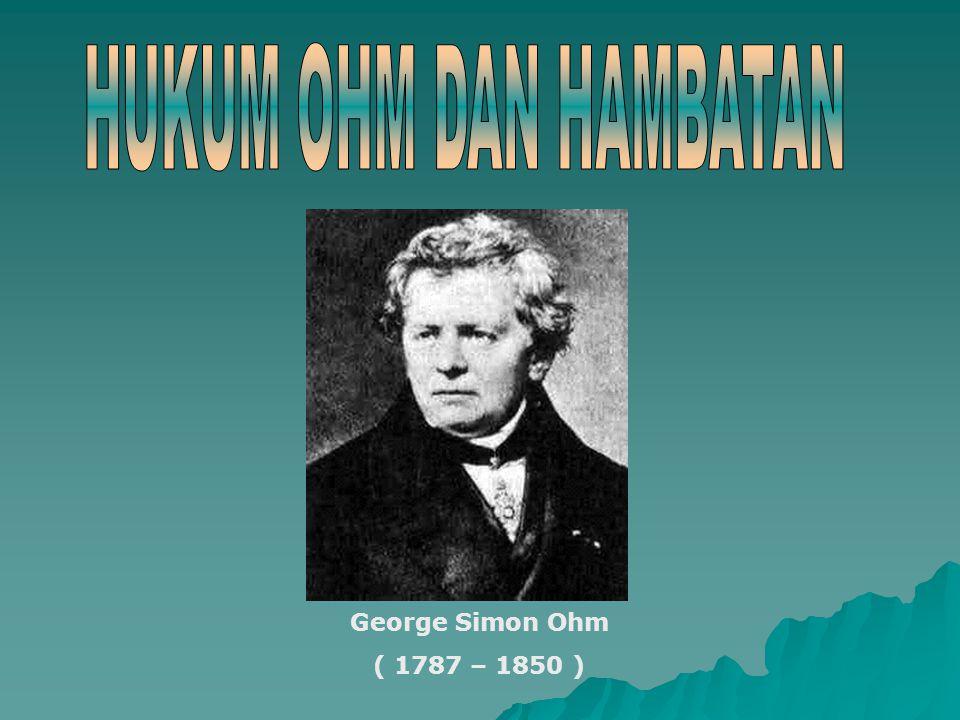 George Simon Ohm ( 1787 – 1850 )
