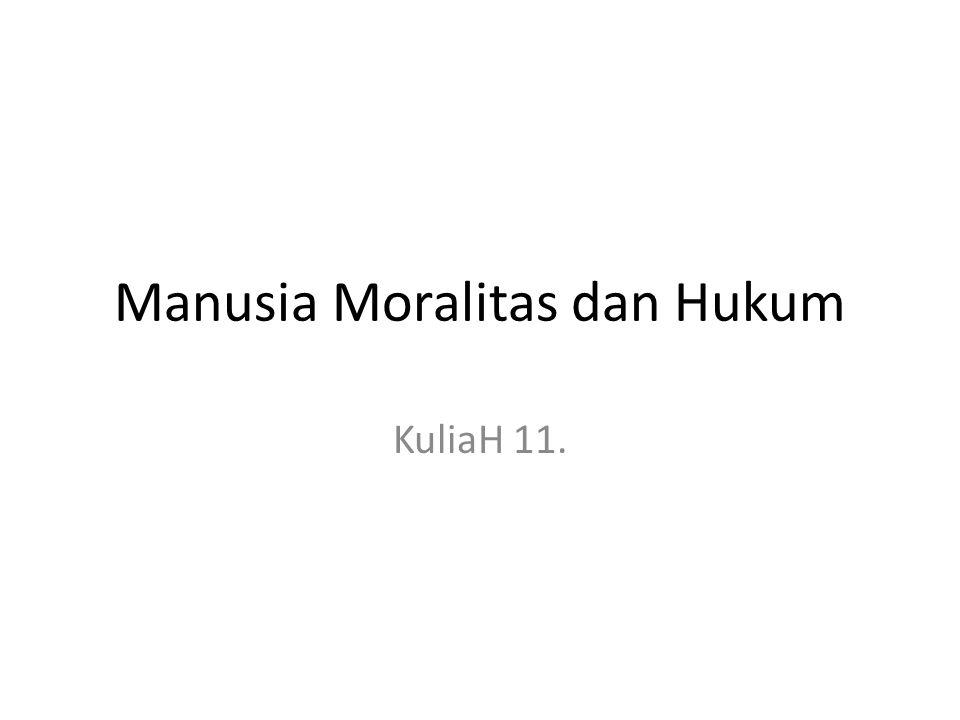 Manusia Moralitas dan Hukum KuliaH 11.