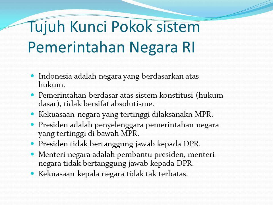 Tujuh Kunci Pokok sistem Pemerintahan Negara RI Indonesia adalah negara yang berdasarkan atas hukum. Pemerintahan berdasar atas sistem konstitusi (huk