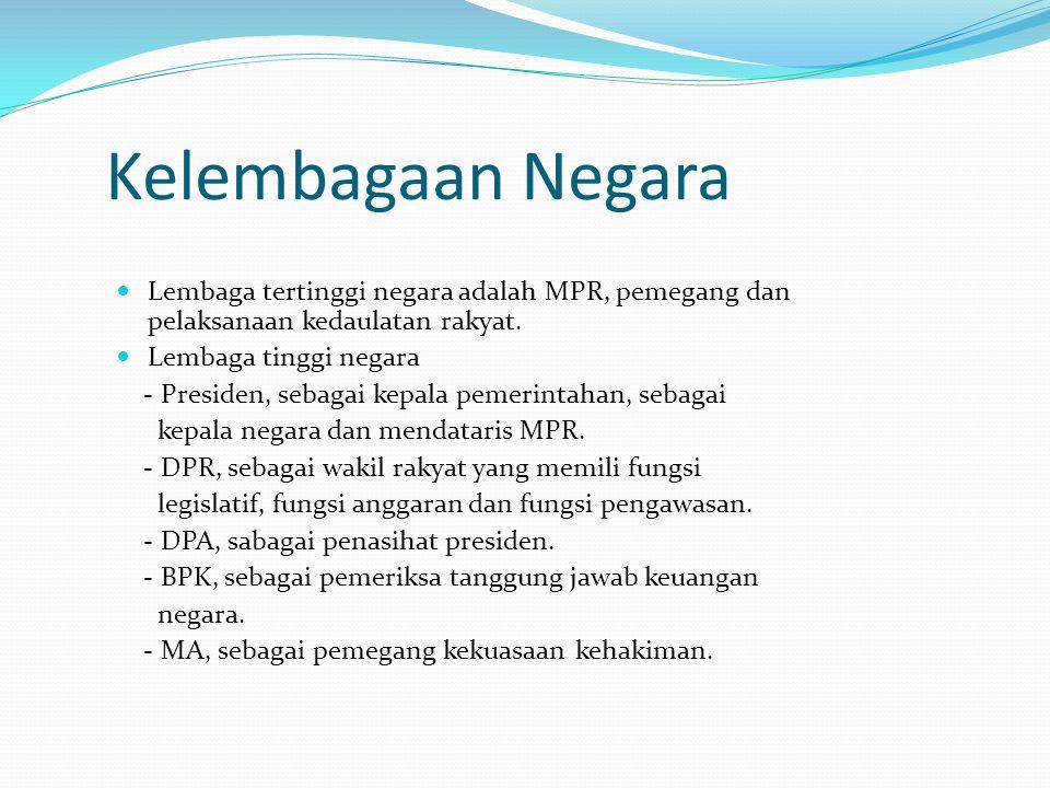 Kelembagaan Negara Lembaga tertinggi negara adalah MPR, pemegang dan pelaksanaan kedaulatan rakyat. Lembaga tinggi negara - Presiden, sebagai kepala p