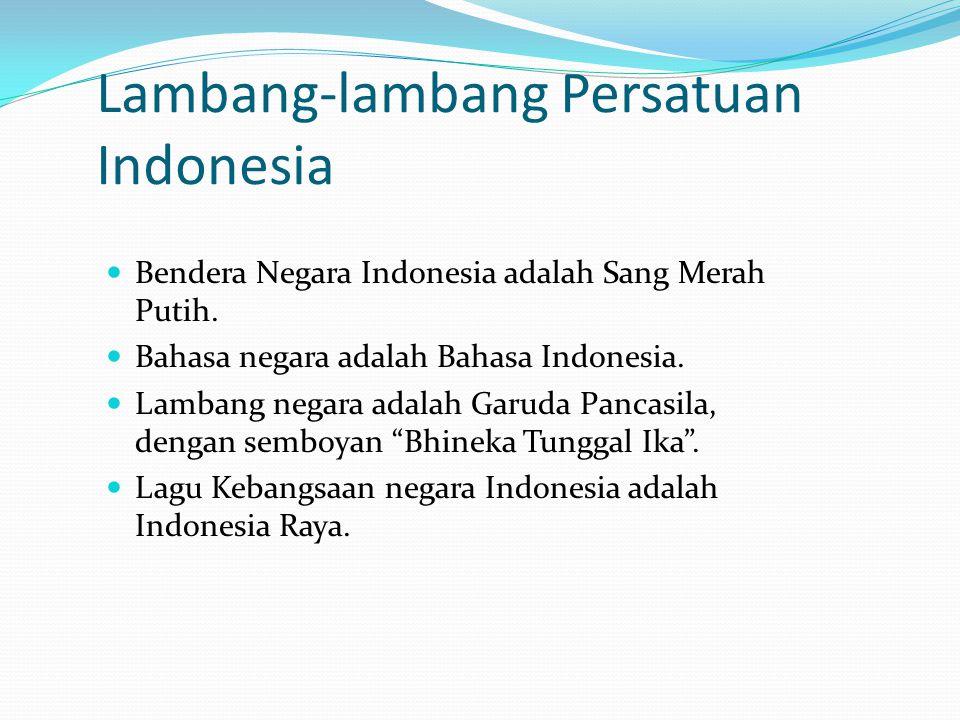 Lambang-lambang Persatuan Indonesia Bendera Negara Indonesia adalah Sang Merah Putih. Bahasa negara adalah Bahasa Indonesia. Lambang negara adalah Gar