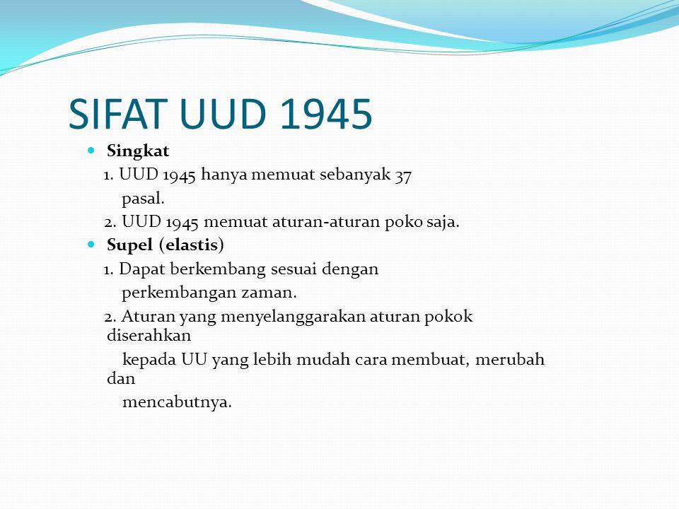 SIFAT UUD 1945 Singkat 1. UUD 1945 hanya memuat sebanyak 37 pasal. 2. UUD 1945 memuat aturan-aturan poko saja. Supel (elastis) 1. Dapat berkembang ses