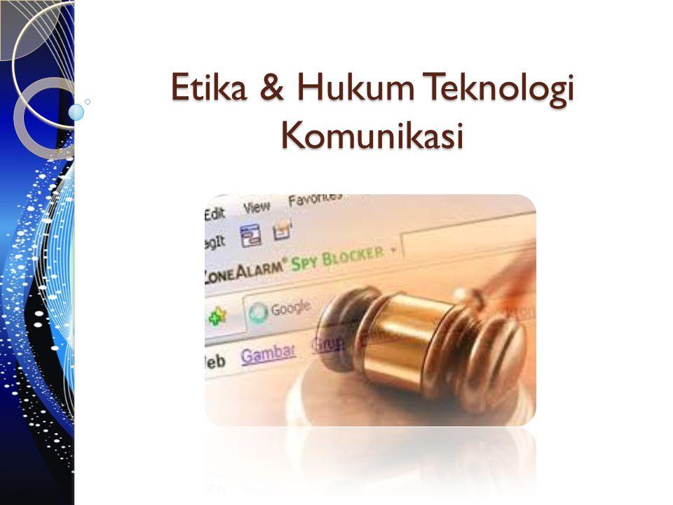 Etika & Hukum Teknologi Komunikasi