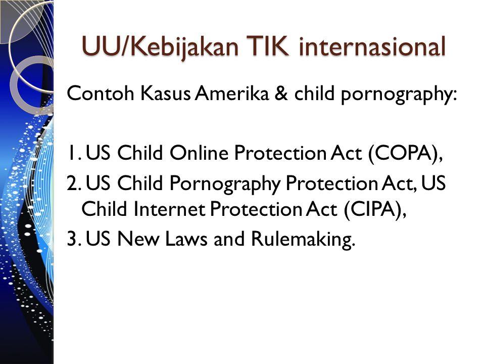 UU/Kebijakan TIK internasional Contoh Kasus Amerika & child pornography: 1. US Child Online Protection Act (COPA), 2. US Child Pornography Protection