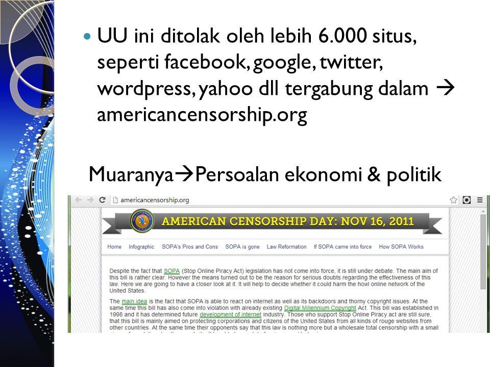 UU ini ditolak oleh lebih 6.000 situs, seperti facebook, google, twitter, wordpress, yahoo dll tergabung dalam  americancensorship.org Muaranya  Per