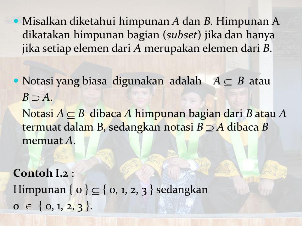 Misalkan diketahui himpunan A dan B. Himpunan A dikatakan himpunan bagian (subset) jika dan hanya jika setiap elemen dari A merupakan elemen dari B. N