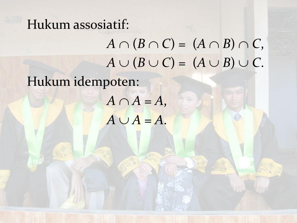 Hukum assosiatif: A  (B  C) = (A  B)  C, A  (B  C) = (A  B)  C. Hukum idempoten: A  A = A, A  A = A.