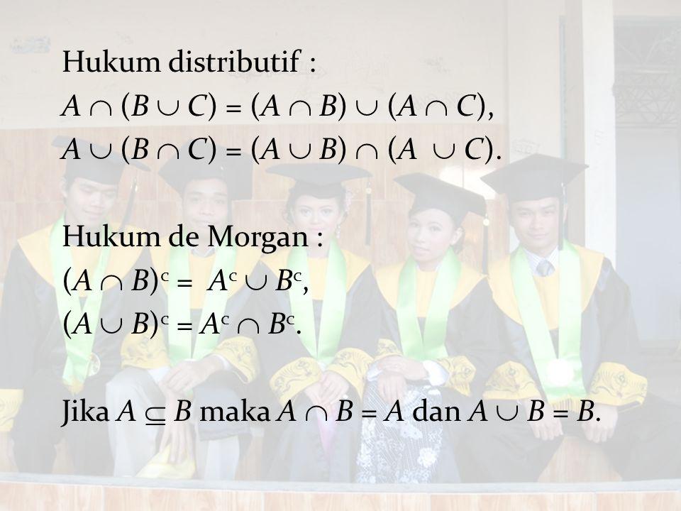 Hukum distributif : A  (B  C) = (A  B)  (A  C), A  (B  C) = (A  B)  (A  C). Hukum de Morgan : (A  B) c = A c  B c, (A  B) c = A c  B c.